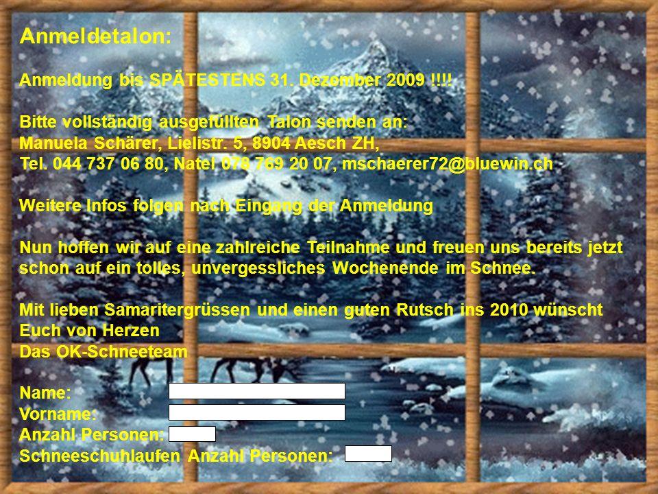 Anmeldetalon: Anmeldung bis SPÄTESTENS 31. Dezember 2009 !!!! Bitte vollständig ausgefüllten Talon senden an: Manuela Schärer, Lielistr. 5, 8904 Aesch