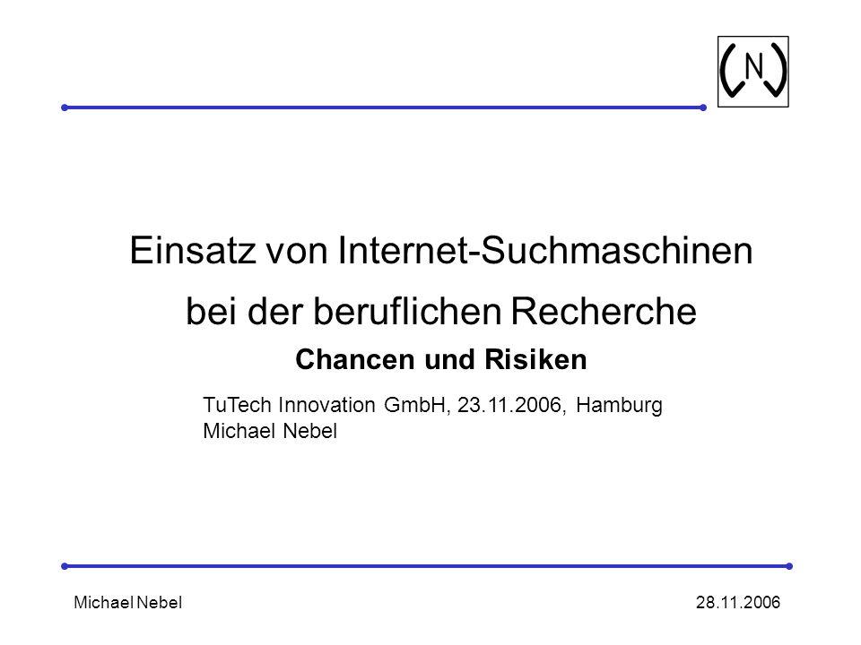 28.11.2006Michael Nebel Einsatz von Internet-Suchmaschinen bei der beruflichen Recherche Chancen und Risiken TuTech Innovation GmbH, 23.11.2006, Hamburg Michael Nebel