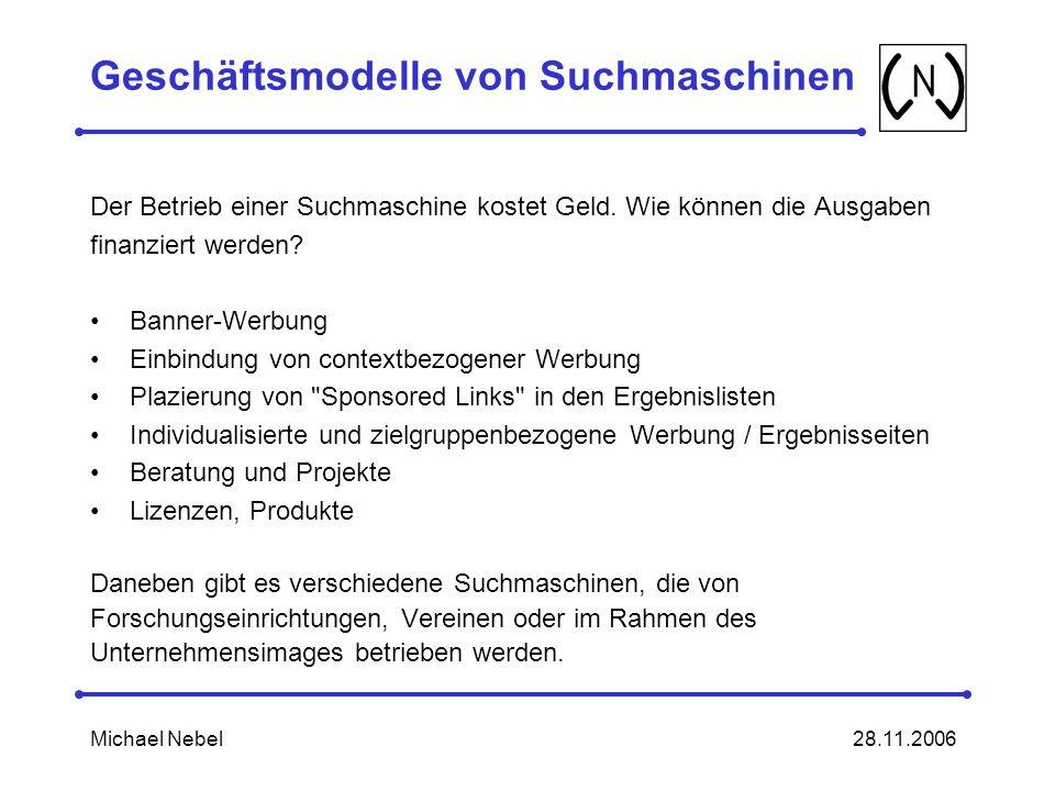 28.11.2006Michael Nebel Geschäftsmodelle von Suchmaschinen Der Betrieb einer Suchmaschine kostet Geld.