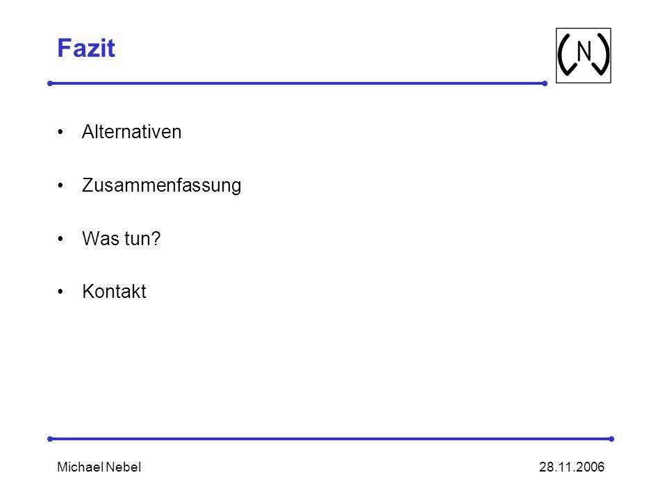 28.11.2006Michael Nebel Fazit Alternativen Zusammenfassung Was tun? Kontakt