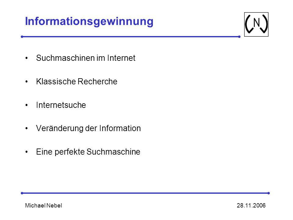 28.11.2006Michael Nebel Informationsgewinnung Suchmaschinen im Internet Klassische Recherche Internetsuche Veränderung der Information Eine perfekte Suchmaschine