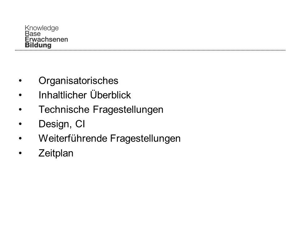 Organisatorisches Inhaltlicher Überblick Technische Fragestellungen Design, CI Weiterführende Fragestellungen Zeitplan
