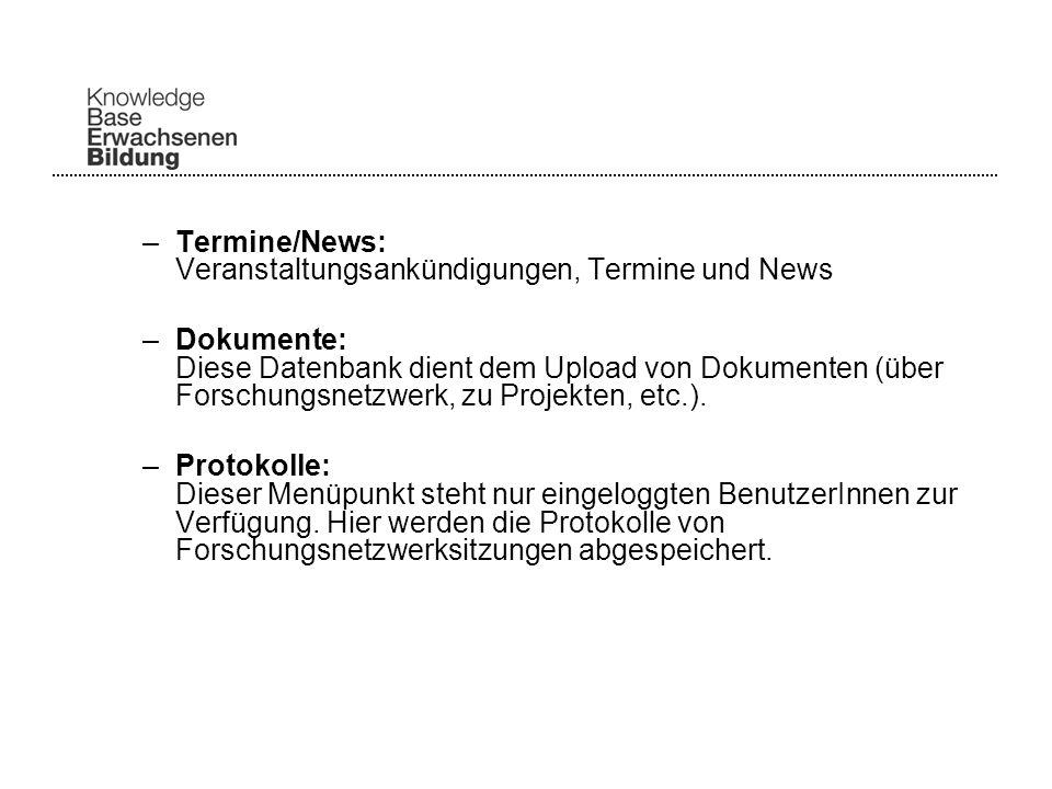 –Termine/News: Veranstaltungsankündigungen, Termine und News –Dokumente: Diese Datenbank dient dem Upload von Dokumenten (über Forschungsnetzwerk, zu Projekten, etc.).