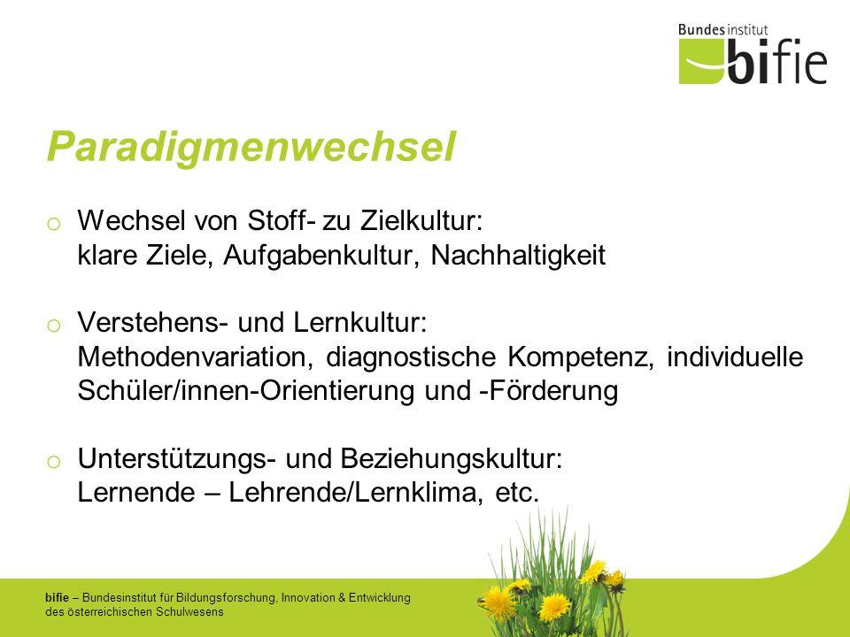 bifie – Bundesinstitut für Bildungsforschung, Innovation & Entwicklung des österreichischen Schulwesens Paradigmenwechsel o Wechsel von Stoff- zu Ziel