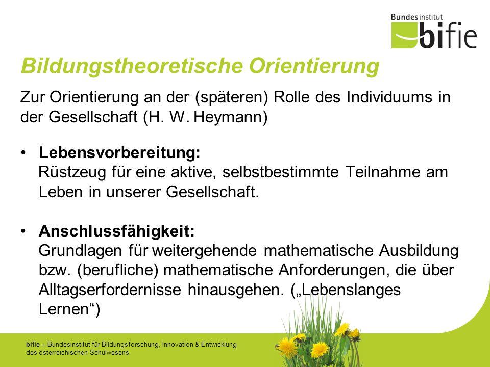 bifie – Bundesinstitut für Bildungsforschung, Innovation & Entwicklung des österreichischen Schulwesens Bildungstheoretische Orientierung Zur Orientie