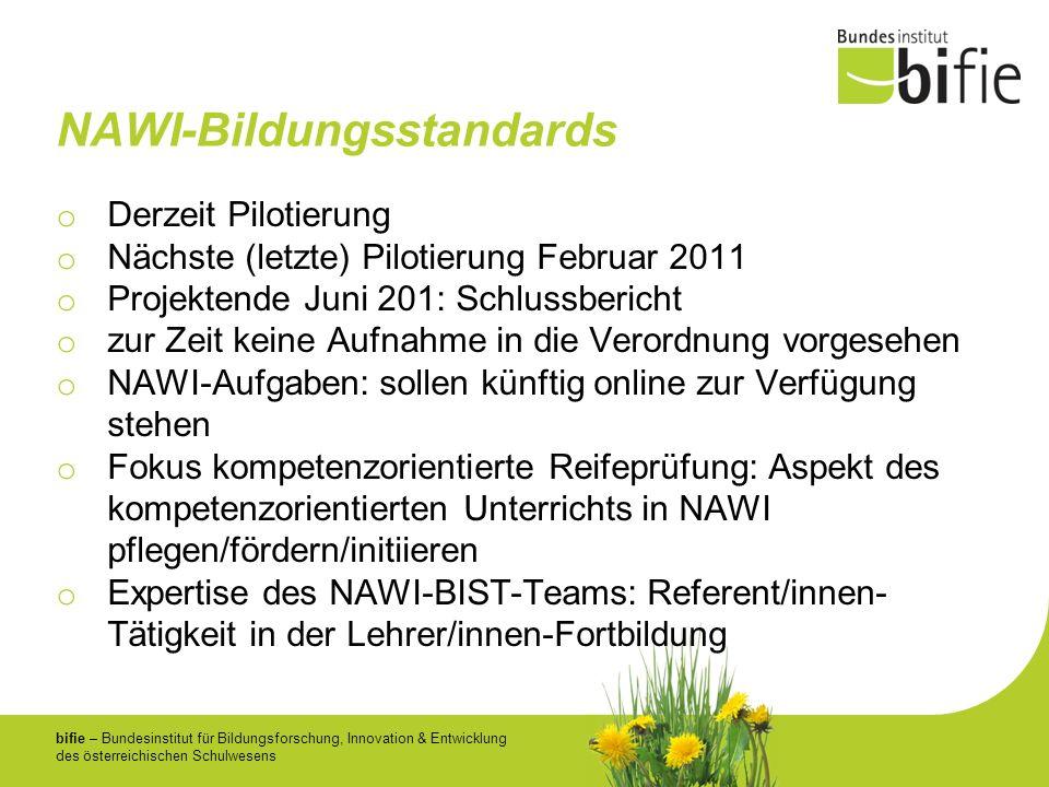 bifie – Bundesinstitut für Bildungsforschung, Innovation & Entwicklung des österreichischen Schulwesens NAWI-Bildungsstandards o Derzeit Pilotierung o