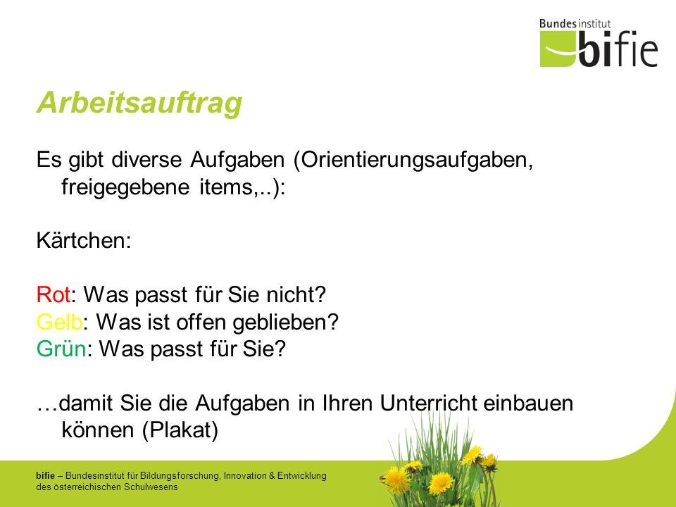 bifie – Bundesinstitut für Bildungsforschung, Innovation & Entwicklung des österreichischen Schulwesens Arbeitsauftrag Es gibt diverse Aufgaben (Orien