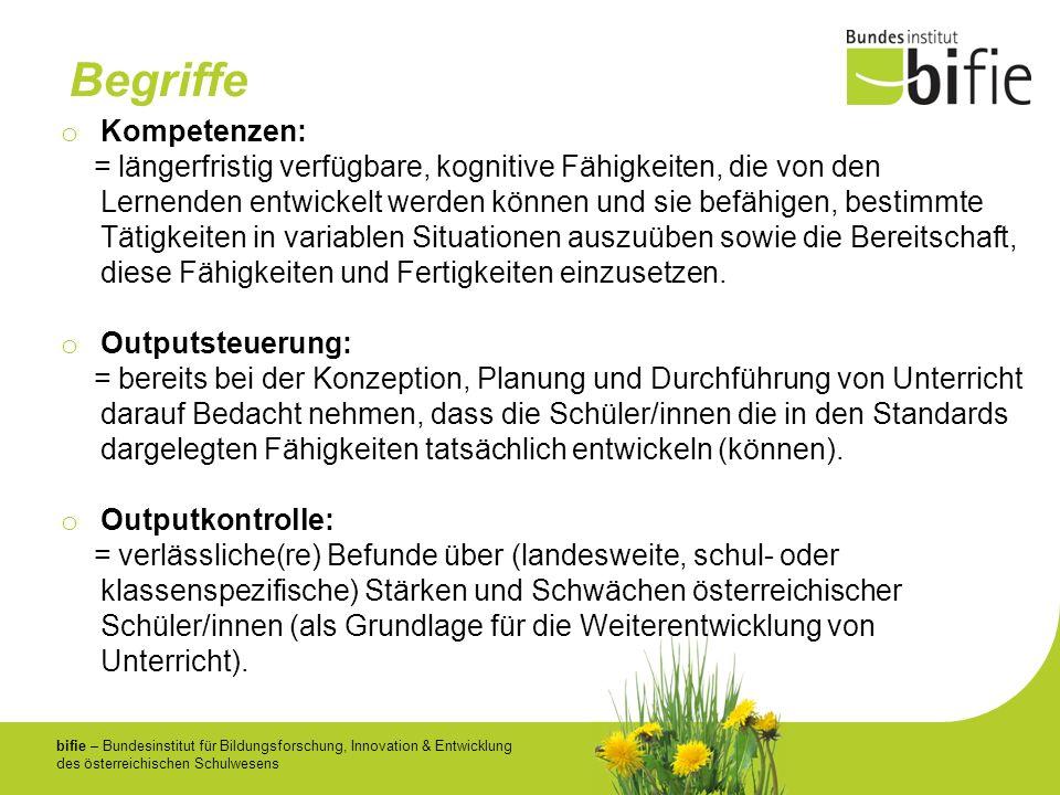 bifie – Bundesinstitut für Bildungsforschung, Innovation & Entwicklung des österreichischen Schulwesens Begriffe o Kompetenzen: = längerfristig verfüg
