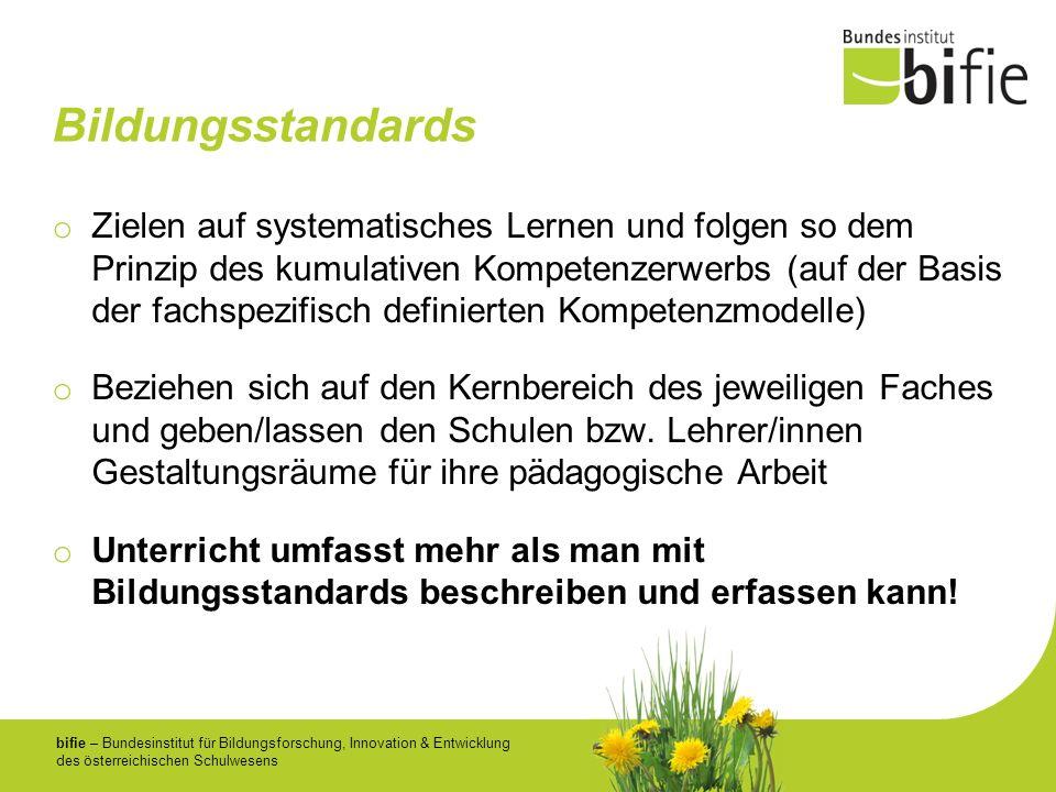 bifie – Bundesinstitut für Bildungsforschung, Innovation & Entwicklung des österreichischen Schulwesens Bildungsstandards o Zielen auf systematisches