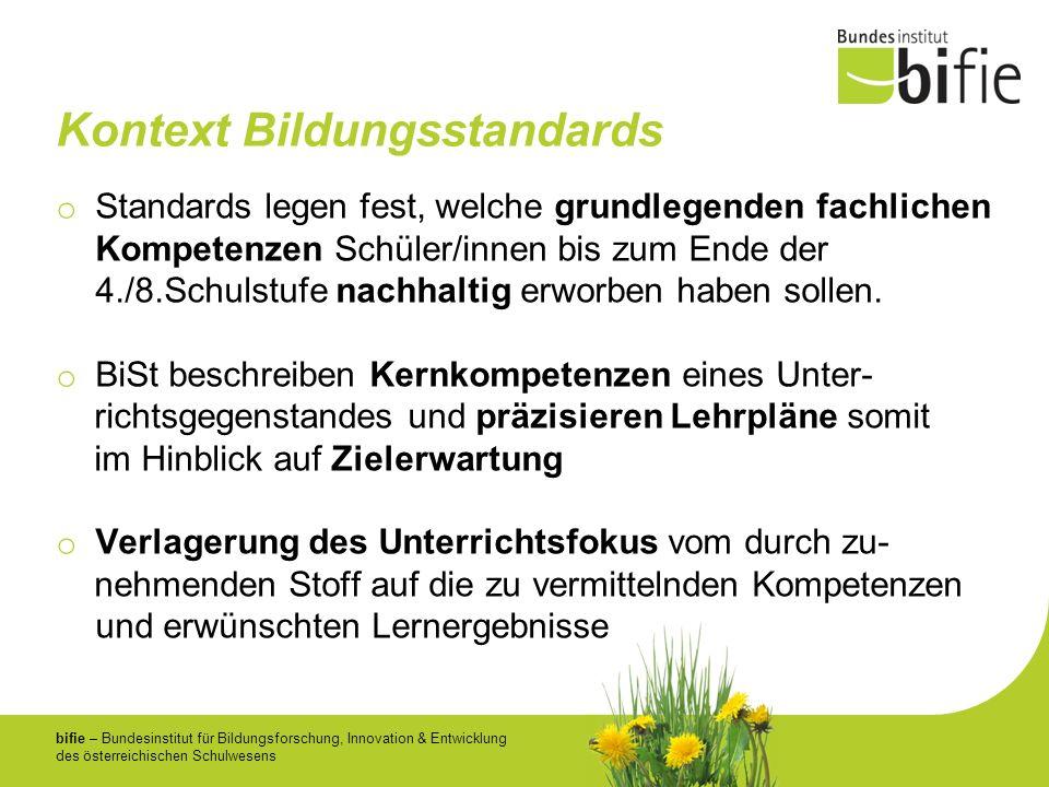 bifie – Bundesinstitut für Bildungsforschung, Innovation & Entwicklung des österreichischen Schulwesens Kontext Bildungsstandards o Standards legen fe