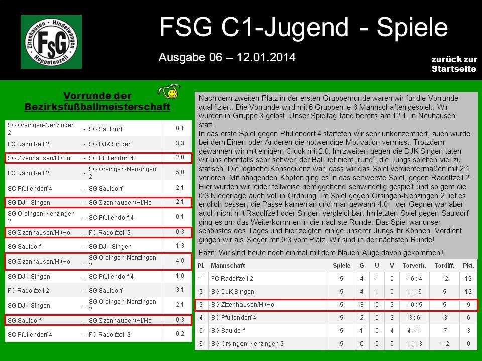 FSG E-Jugend - NEWS Ausgabe 4 – 28.11.2009 2 zurück zur Startseite FSG C1-Jugend - Spiele Ausgabe 06 – 12.01.2014 Vorrunde der Bezirksfußballmeistersc