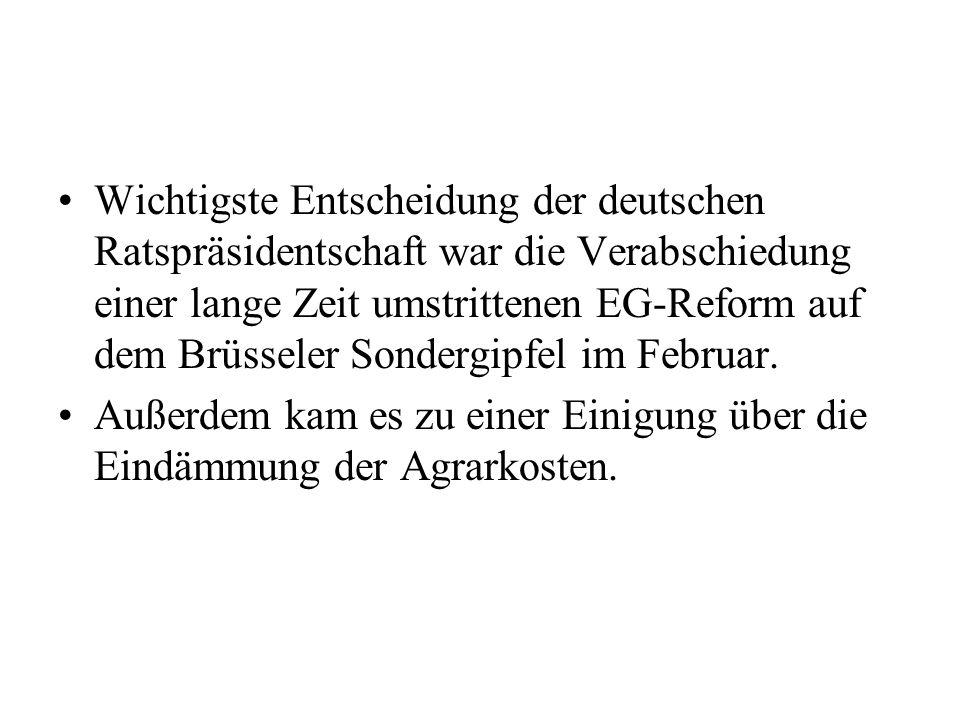 Wichtigste Entscheidung der deutschen Ratspräsidentschaft war die Verabschiedung einer lange Zeit umstrittenen EG-Reform auf dem Brüsseler Sondergipfel im Februar.