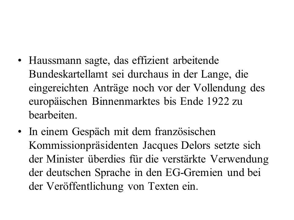 Haussmann sagte, das effizient arbeitende Bundeskartellamt sei durchaus in der Lange, die eingereichten Anträge noch vor der Vollendung des europäischen Binnenmarktes bis Ende 1922 zu bearbeiten.