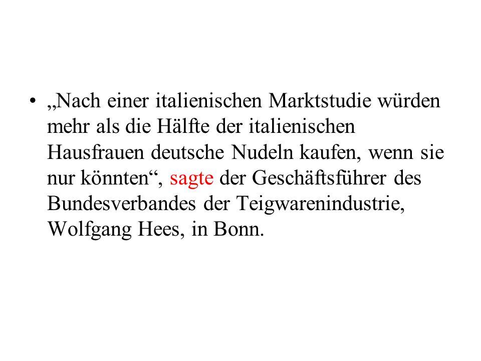 Nach einer italienischen Marktstudie würden mehr als die Hälfte der italienischen Hausfrauen deutsche Nudeln kaufen, wenn sie nur könnten, sagte der Geschäftsführer des Bundesverbandes der Teigwarenindustrie, Wolfgang Hees, in Bonn.