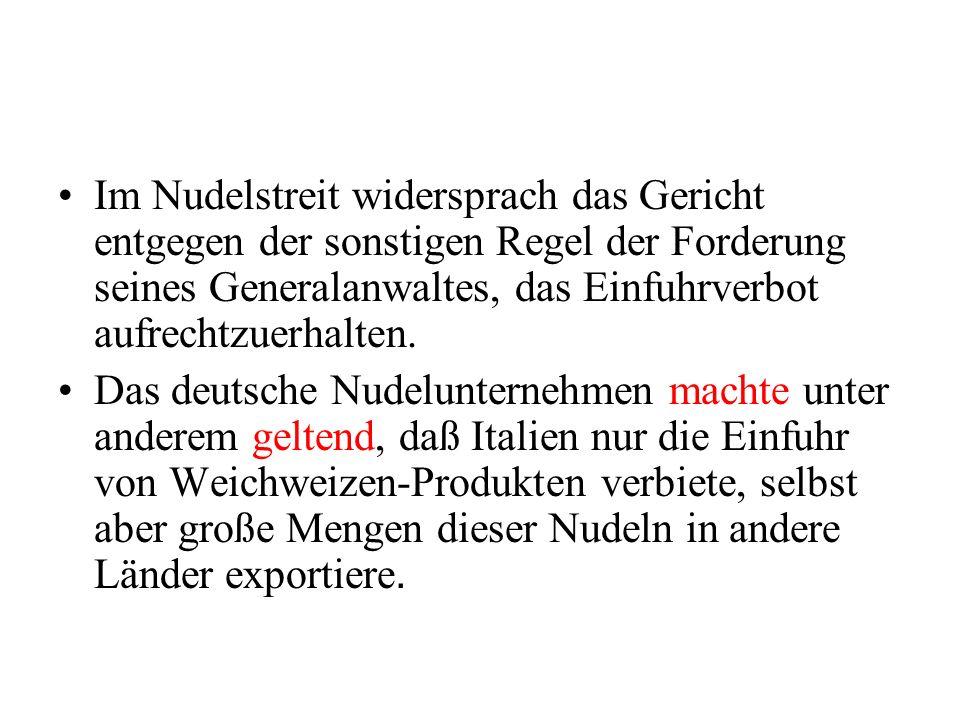 Im Nudelstreit widersprach das Gericht entgegen der sonstigen Regel der Forderung seines Generalanwaltes, das Einfuhrverbot aufrechtzuerhalten.