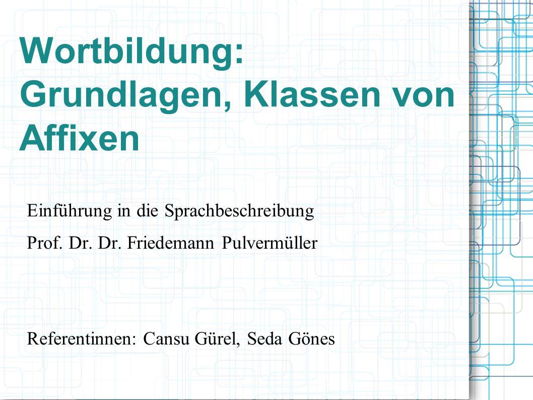 Wortbildung: Grundlagen, Klassen von Affixen Einführung in die Sprachbeschreibung Prof.