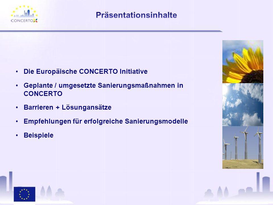 Die Europäische CONCERTO Initiative Geplante / umgesetzte Sanierungsmaßnahmen in CONCERTO Barrieren + Lösungansätze Empfehlungen für erfolgreiche Sanierungsmodelle Beispiele