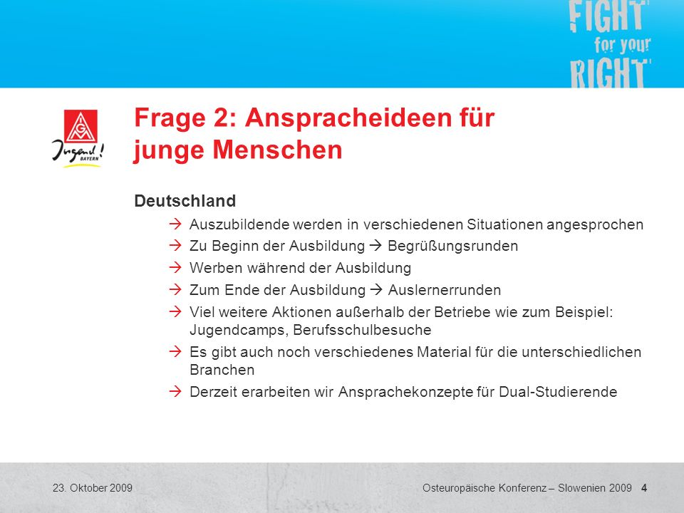 4 Osteuropäische Konferenz – Slowenien 2009 23. Oktober 2009 Frage 2: Anspracheideen für junge Menschen Deutschland Auszubildende werden in verschiede