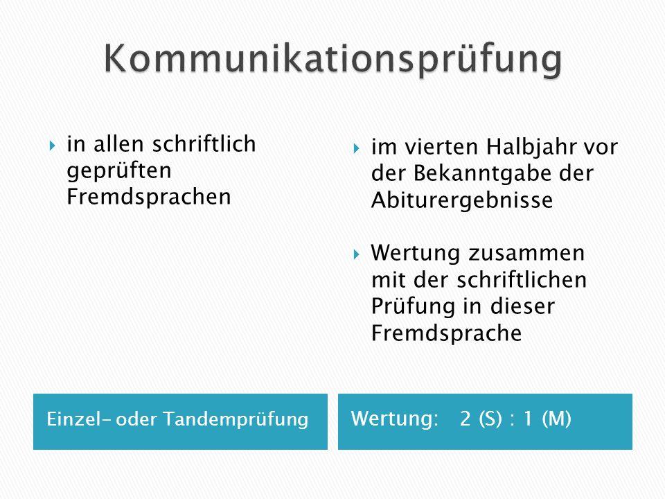 Einzel- oder Tandemprüfung Wertung: 2 (S) : 1 (M) in allen schriftlich geprüften Fremdsprachen im vierten Halbjahr vor der Bekanntgabe der Abiturergeb