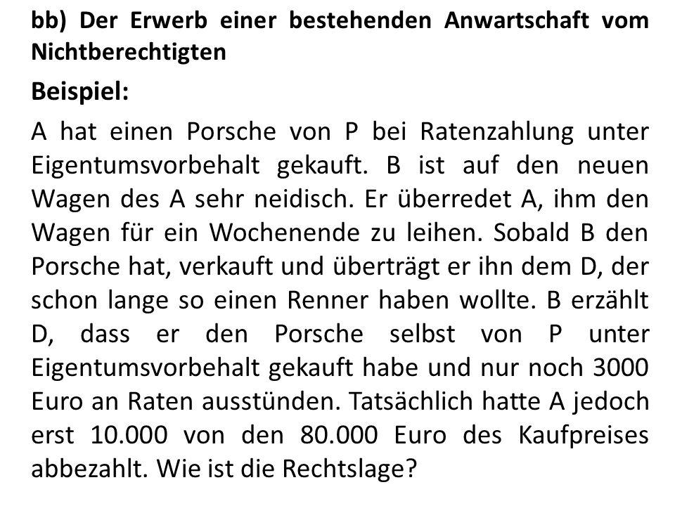 bb) Der Erwerb einer bestehenden Anwartschaft vom Nichtberechtigten Beispiel: A hat einen Porsche von P bei Ratenzahlung unter Eigentumsvorbehalt geka