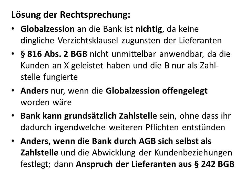 Lösung der Rechtsprechung: Globalzession an die Bank ist nichtig, da keine dingliche Verzichtsklausel zugunsten der Lieferanten § 816 Abs. 2 BGB nicht