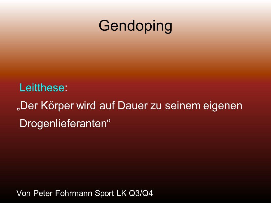 Gendoping Leitthese: Der Körper wird auf Dauer zu seinem eigenen Drogenlieferanten Von Peter Fohrmann Sport LK Q3/Q4