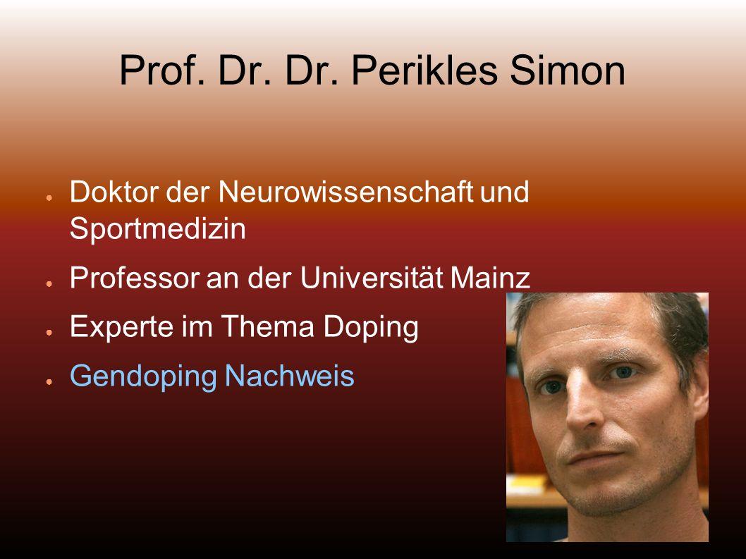 Prof. Dr. Dr. Perikles Simon Doktor der Neurowissenschaft und Sportmedizin Professor an der Universität Mainz Experte im Thema Doping Gendoping Nachwe