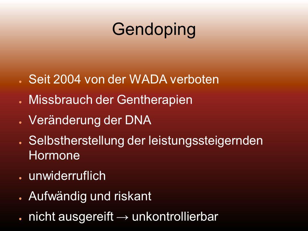 Gendoping Seit 2004 von der WADA verboten Missbrauch der Gentherapien Veränderung der DNA Selbstherstellung der leistungssteigernden Hormone unwiderruflich Aufwändig und riskant nicht ausgereift unkontrollierbar