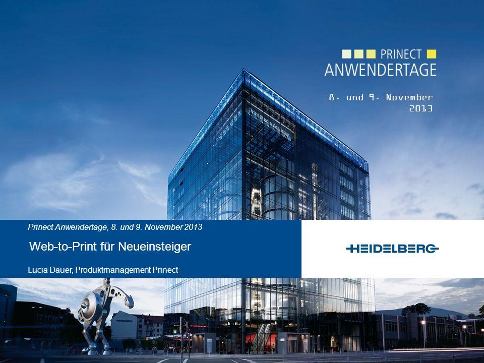 8. und 9. November 2013 Prinect Anwendertage, 8. und 9. November 2013 Web-to-Print für Neueinsteiger Lucia Dauer, Produktmanagement Prinect
