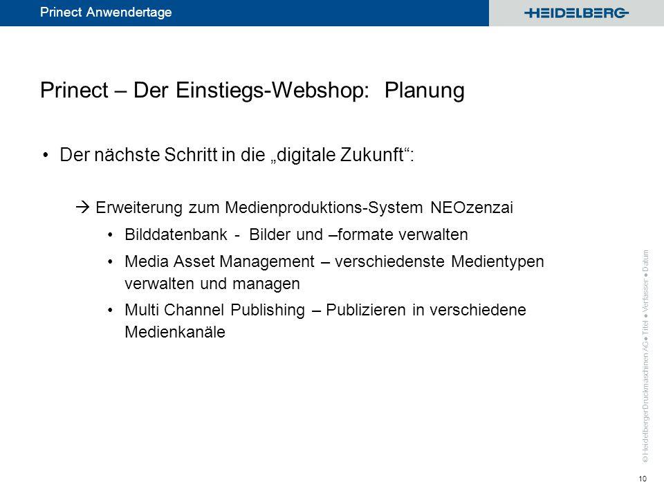 © Heidelberger Druckmaschinen AG Prinect Anwendertage Prinect – Der Einstiegs-Webshop: Planung Der nächste Schritt in die digitale Zukunft: Erweiterun