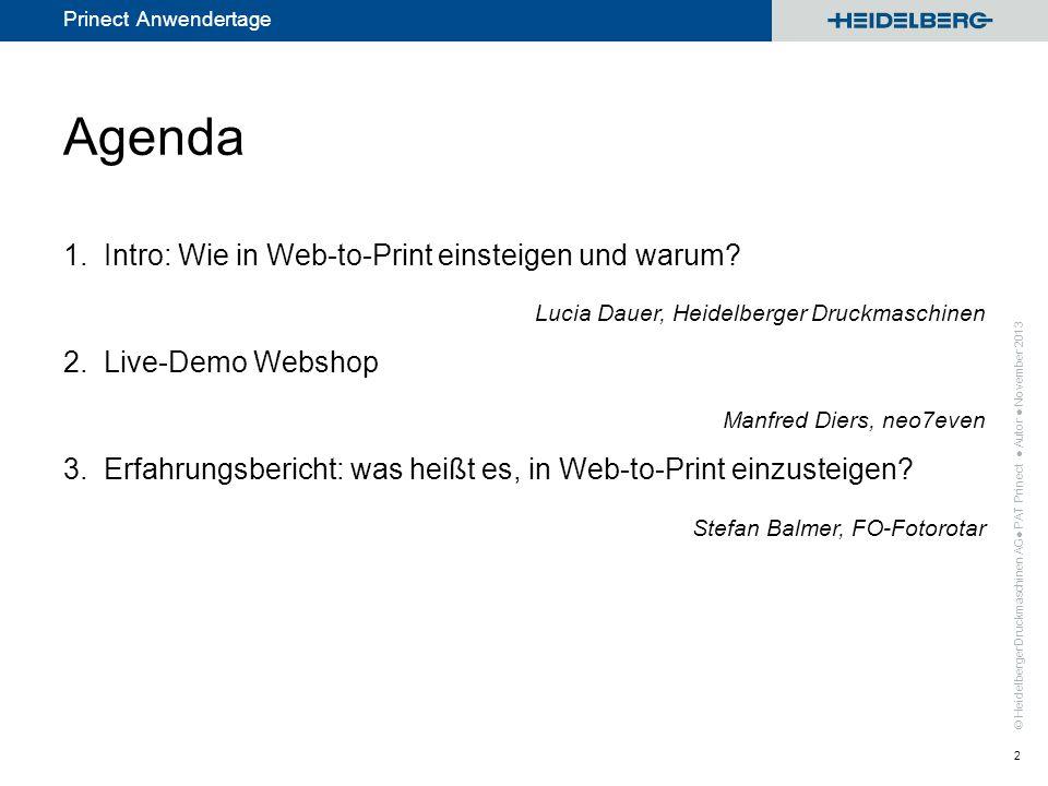 © Heidelberger Druckmaschinen AG Prinect Anwendertage Agenda 1.Intro: Wie in Web-to-Print einsteigen und warum? Lucia Dauer, Heidelberger Druckmaschin