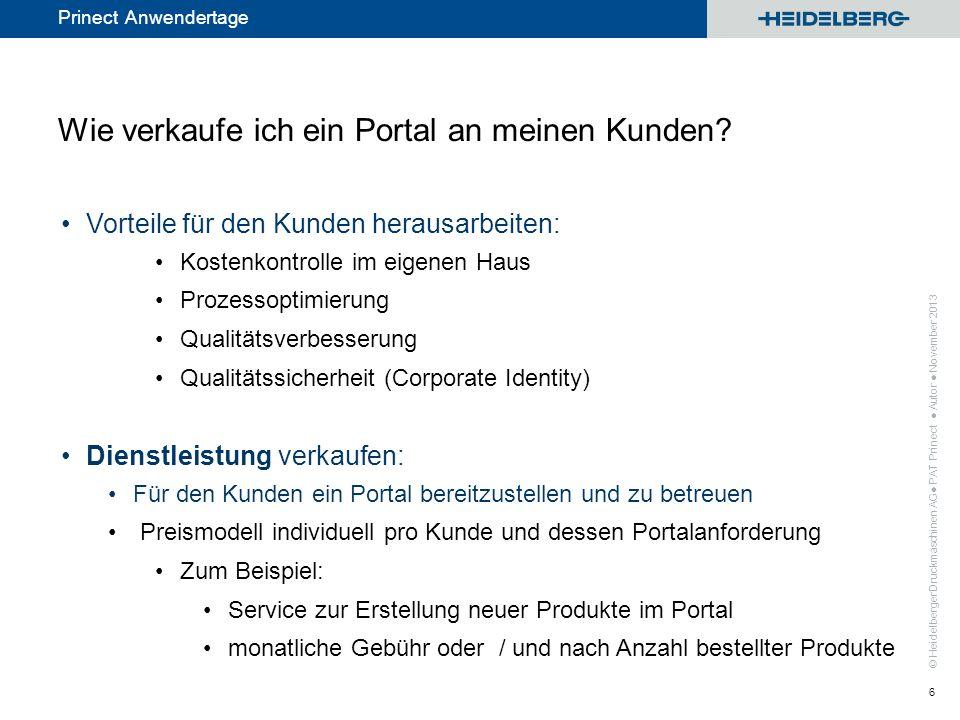© Heidelberger Druckmaschinen AG Prinect Anwendertage Wie verkaufe ich ein Portal an meinen Kunden? Vorteile für den Kunden herausarbeiten: Kostenkont
