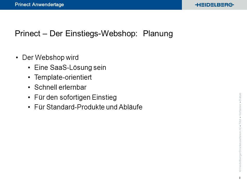 © Heidelberger Druckmaschinen AG Prinect Anwendertage Prinect – Der Einstiegs-Webshop: Planung Der Webshop wird Eine SaaS-Lösung sein Template-orienti