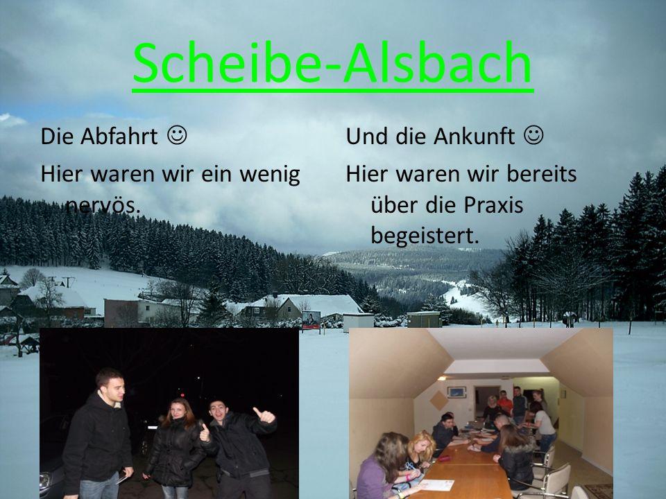 Scheibe-Alsbach Und die Ankunft Hier waren wir bereits über die Praxis begeistert.