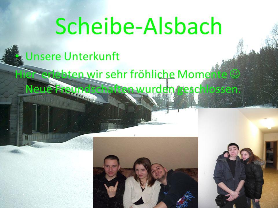 Scheibe-Alsbach Unsere Unterkunft Hier erlebten wir sehr fröhliche Momente Neue Freundschaften wurden geschlossen.