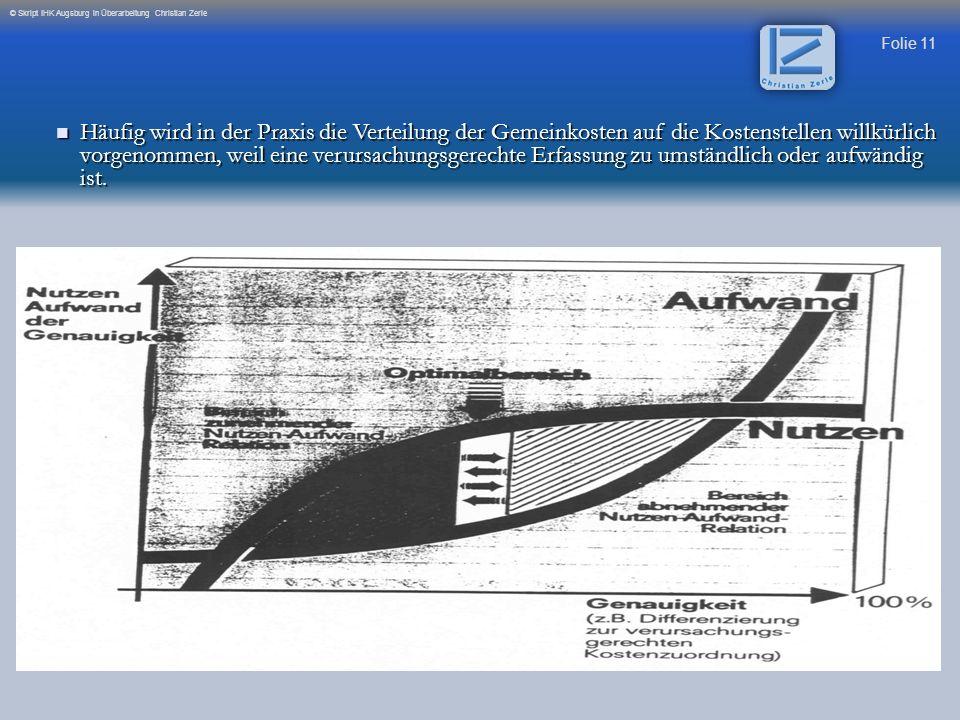 Folie 11 © Skript IHK Augsburg in Überarbeitung Christian Zerle Häufig wird in der Praxis die Verteilung der Gemeinkosten auf die Kostenstellen willkü