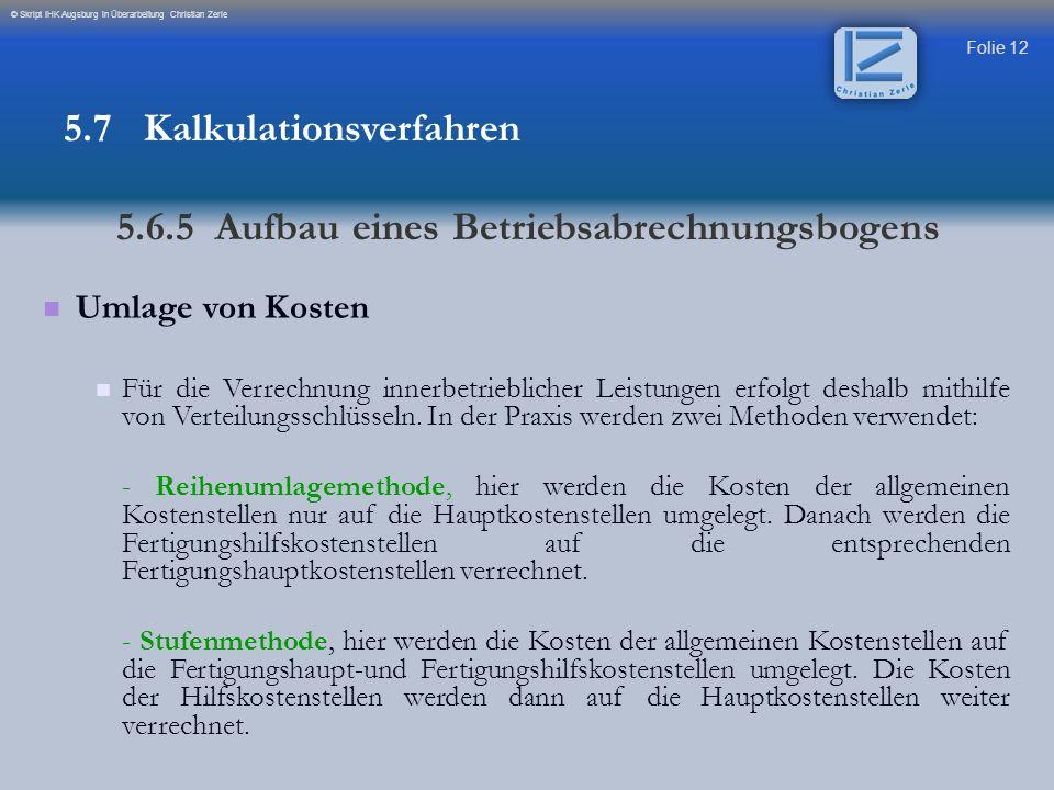 Folie 12 © Skript IHK Augsburg in Überarbeitung Christian Zerle Umlage von Kosten Für die Verrechnung innerbetrieblicher Leistungen erfolgt deshalb mi