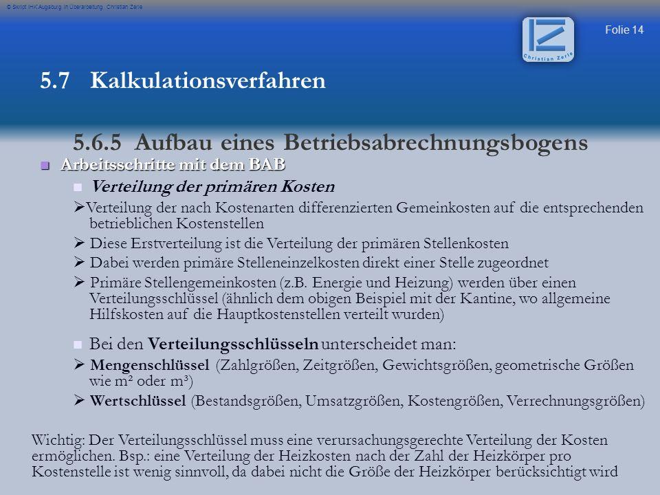 Folie 14 © Skript IHK Augsburg in Überarbeitung Christian Zerle Arbeitsschritte mit dem BAB Arbeitsschritte mit dem BAB Verteilung der primären Kosten