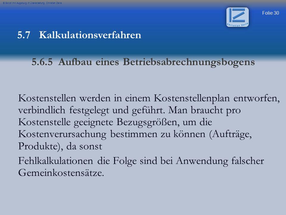 Folie 30 © Skript IHK Augsburg in Überarbeitung Christian Zerle Kostenstellen werden in einem Kostenstellenplan entworfen, verbindlich festgelegt und
