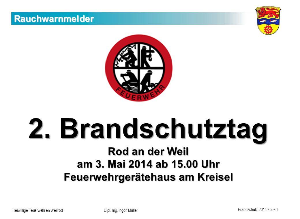 Brandschutz 2014 Folie 1 Freiwillige Feuerwehr en Weilrod Dipl.-Ing. Ingolf Müller Rauchwarnmelder 2. Brandschutztag Rod an der Weil am 3. Mai 2014 ab