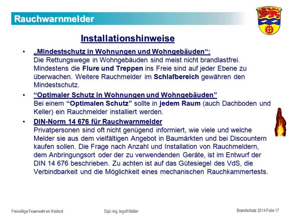 Brandschutz 2014 Folie 17 Freiwillige Feuerwehr en Weilrod Dipl.-Ing. Ingolf Müller Rauchwarnmelder Installationshinweise Mindestschutz in Wohnungen u