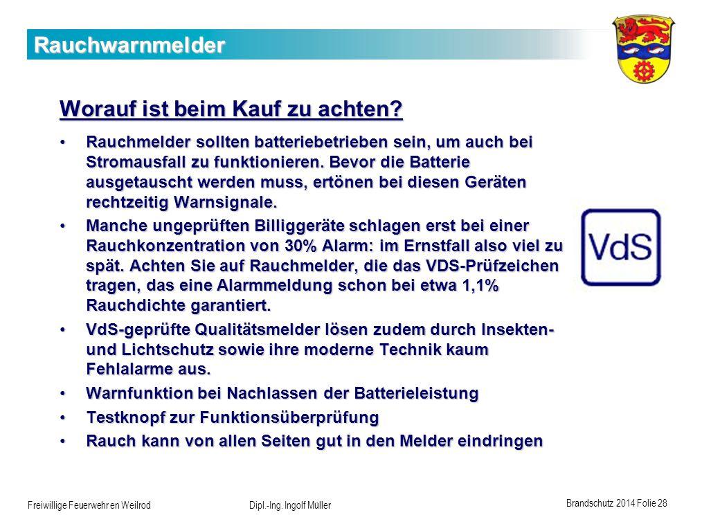 Brandschutz 2014 Folie 28 Freiwillige Feuerwehr en Weilrod Dipl.-Ing. Ingolf Müller Rauchwarnmelder Worauf ist beim Kauf zu achten? Rauchmelder sollte