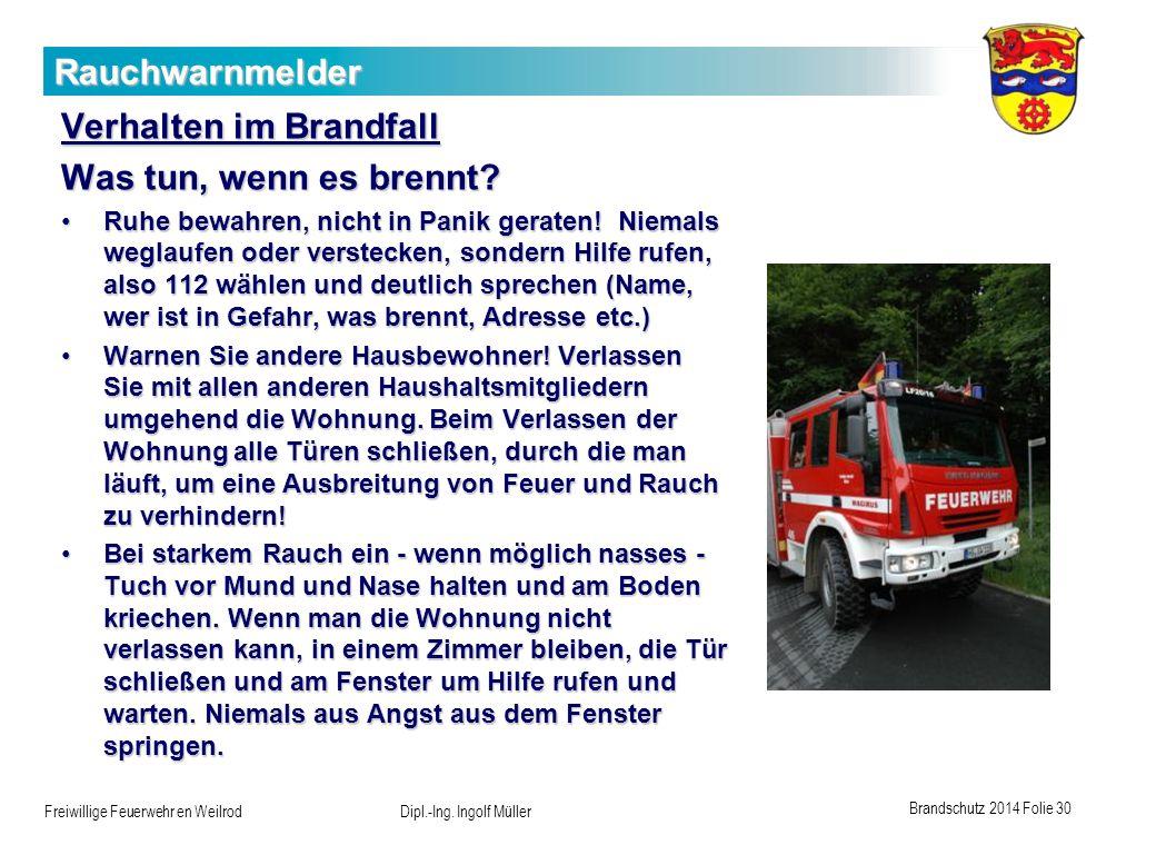Brandschutz 2014 Folie 30 Freiwillige Feuerwehr en Weilrod Dipl.-Ing. Ingolf Müller Rauchwarnmelder Verhalten im Brandfall Was tun, wenn es brennt? Ru