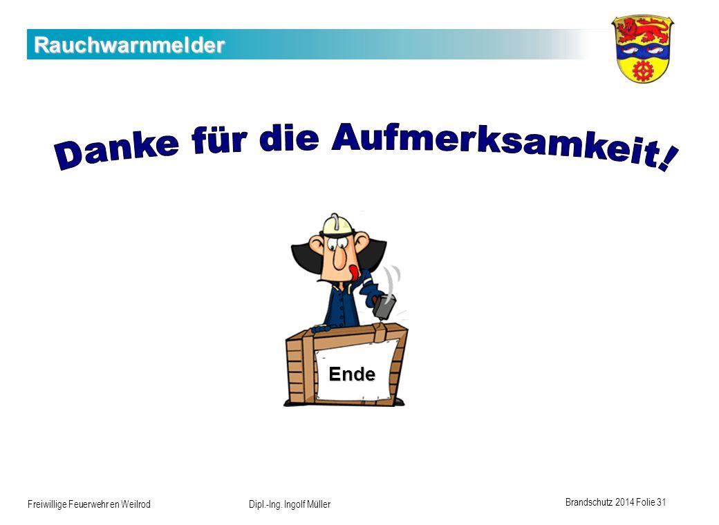 Brandschutz 2014 Folie 31 Freiwillige Feuerwehr en Weilrod Dipl.-Ing. Ingolf Müller Rauchwarnmelder Ende