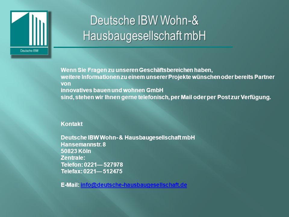 Deutsche IBW Wohn-& Hausbaugesellschaft mbH Wenn Sie Fragen zu unseren Geschäftsbereichen haben, weitere Informationen zu einem unserer Projekte wünschen oder bereits Partner von innovatives bauen und wohnen GmbH sind, stehen wir Ihnen gerne telefonisch, per Mail oder per Post zur Verfügung.