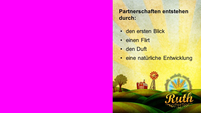 Partnerschaft Partnerschaften entstehen durch: den ersten Blick einen Flirt den Duft eine natürliche Entwicklung