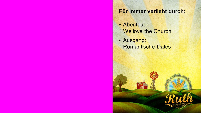 Ruth Für immer verliebt durch: Abenteuer: We love the Church Ausgang: Romantische Dates