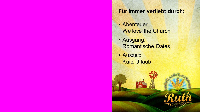 Ruth Für immer verliebt durch: Abenteuer: We love the Church Ausgang: Romantische Dates Auszeit: Kurz-Urlaub