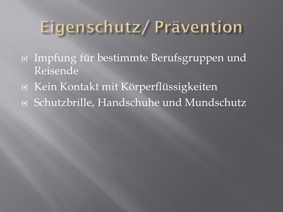 Impfung für bestimmte Berufsgruppen und Reisende Kein Kontakt mit Körperflüssigkeiten Schutzbrille, Handschuhe und Mundschutz