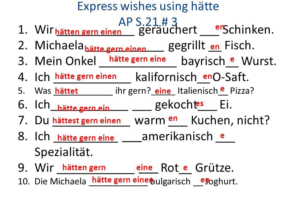 Express wishes using hätte AP S.21 # 3 1.Wir ____________ geräuchert ___ Schinken.
